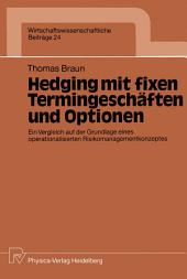 Hedging mit fixen Termingeschäften und Optionen: Ein Vergleich auf der Grundlage eines operationalisierten Risikomanagementkonzeptes