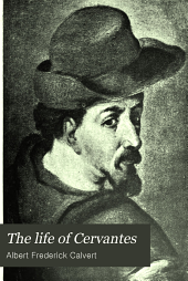 The Life of Cervantes: With Numerous Portraits and Reproductions from Early Editons of Don Quixote
