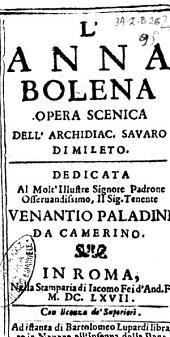 L'Anna Bolena opera scenica dell'archidiac. Sauaro di Mileto. Dedicata al molto illustre ... Venantio Paladini da Camerino