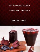 50 Yummylicious Smoothie Recipes