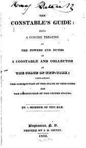The Constable's Guide: Being a Concise Treatise on the Powers and Duties of a Constable and Collector in the State of New York; Containing the Constitution of the State of New York and the Constitution of the United States