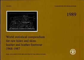 World Statistical Compendium for Raw Hides and Skins  Leather and Leather Footwear  1968 1987 PDF