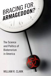 Bracing for Armageddon?: The Science and Politics of Bioterrorism in America