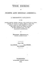 The birds of North and Middle America: a descriptive catalogue of the higher groups, genera, species, and subspecies of birds known to occur in North America, from the Arctic lands to the Isthmus of Panama, the West Indies and other islands of the Caribbean sea, and the Galapagos Archipelago, Part 7, Issue 1916