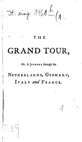The grand tour: or A journey through the Netherlands, Germany, Italy and France, Volume 1