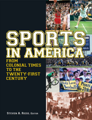 Sports in America from Colonial Times to the Twenty First Century  An Encyclopedia PDF