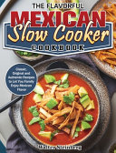The Flavorful Mexican Slow Cooker Cookbook