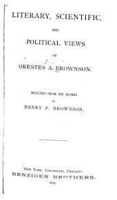 Literary, Scientific, and Political Views of Orestes A. Brownson