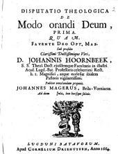 Disputatio theologica de modo orandi Deum, prima. Quam ...