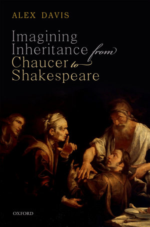 Imagining Inheritance from Chaucer to Shakespeare