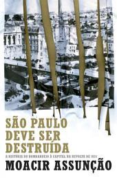 São Paulo deve ser destruída: A história do bombardeio à capital na revolta de 1924
