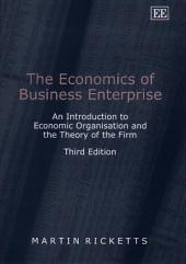 The Economics of Business Enterprise: An Introduction to Economic Organisation and the Theory of the Firm