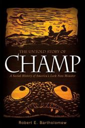 Untold Story of Champ, The: A Social History of America's Loch Ness Monster