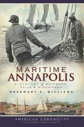 Maritime Annapolis: A History of Watermen, Sails & Midshipmen