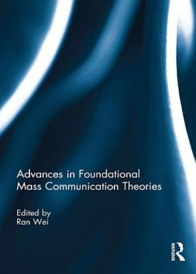 Advances in Foundational Mass Communication Theories