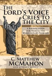 The Lord's Voice Cries to the City: A Biblical Guide for Hearing the Word of God Preached
