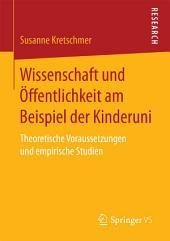 Wissenschaft und Öffentlichkeit am Beispiel der Kinderuni: Theoretische Voraussetzungen und empirische Studien