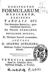 Conspectus formularum medicarum ... ex praxi Stahliana potissimum desumta et theriapiae generali accommodata