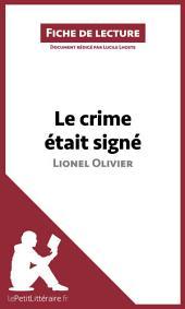 Le crime était signé de Lionel Olivier (Fiche de lecture): Résumé complet et analyse détaillée de l'oeuvre