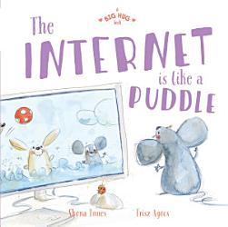 A Big Hug Book  The Internet is Like a Puddle PDF