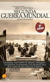 Breve historia de la Segunda Guerra Mundial: Normandía, Pearl Harbor, El Alamein, Stalingrado... los episodios, los personajes y los escenarios clave de la contienda más cruenta de la historia