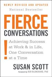 Fierce Conversations (Revised and Updated): Achieving Success at Work and in Life One Conversation at a Time
