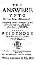 The Answere Unto the Nine Points of Controversy, Proposed by Our Late Soveraygne [James I.] Unto M. Fisher ... and the Rejoynder Unto the Reply of F. White, Minister. With the Picture of the Sayd Minister, Or Censure of His Writings, Prefixed