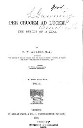 Per Crucem Ad Lucem: The Result of a Life, Volume 2