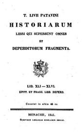 Historiarum libri qui supersunt omnes et deperditorum fragmenta: Lib. XLI - XLVI., epitt. et fragg. libb. deperd, Volume 7