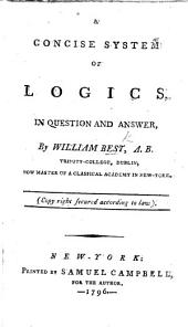 A Concise System of Logics, in Question and Answer. [With tables.]