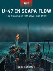 U-47 in Scapa Flow: The Sinking of HMS Royal Oak 1939