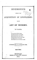 Mnemonics applied to the acquisition of knowledge: or, the art of memory. In parts ... Second edition