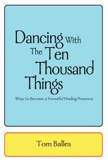 Dancing with the Ten Thousand Things PDF