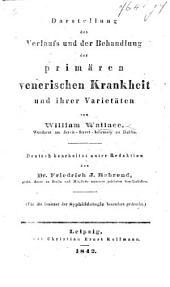 Darstellung des Verlaufs und der Behandlung der primären venerischen Krankheit und ihrer Varietäten ... Deutsch bearbeitet unter Redaktion des Dr. F. J. Behrend