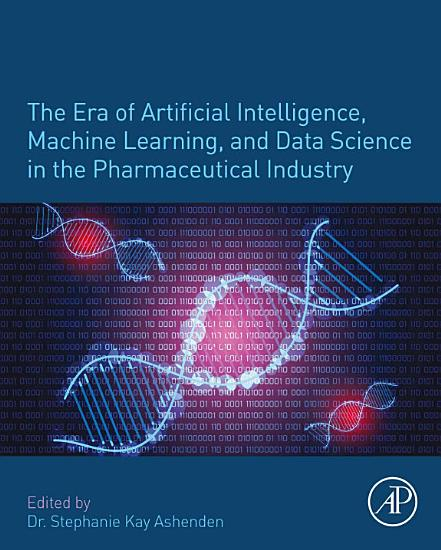 The Era of Artificial Intelligence  Machine Learning  and Data Science in the Pharmaceutical Industry PDF