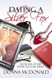 Dating A Silver Fox (Contemporary Romance, Humor): Book 5 of the Never Too Late Series