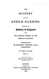 The History of the Anglo-Saxons, Comprising the History of England from the Earliest Period to the Norman Conquest: Volume 1