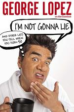 I'm Not Gonna Lie: And Other Lies You Tell When You Turn 50