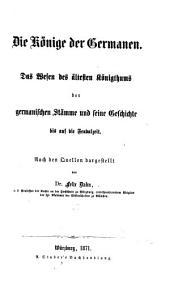 Die König der Germanen: Die Verfassung der Westgothen, Das Reich der Sueven in Spanien. 2. durchgesehene und verm. Aufl. 1885