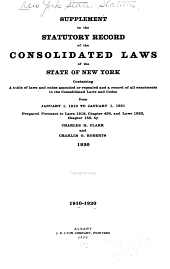 The Consolidated laws of the State of New York: prepared pursuant to Laws 1904, chapter 664, by the Board of Statutory Consolidation, passed at the one hundred and thirty-second session of the Legislature begun January 6, 1909, and ended April 30, 1909, in the City of Albany as amended by the Legislature of 1909, together with the Public Service Commissions Law and the Railroad Law, and published by the state under the supervision of the Board pursuant to Laws 1909, Part 458