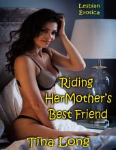 Riding Her Mother's Best Friend: Lesbian Erotica