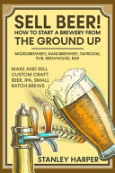 Sell Beer! How to Start a Brewery from the Ground Up