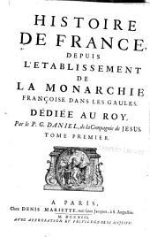 Histoire de France, depuis l'etablissement de la monarchie francoise dans les Gaules: Dediée au roy, Volume1