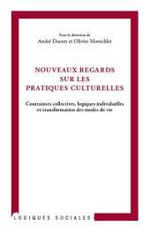 Nouveaux regards sur les pratiques culturelles: Contraintes collectives, logiques individuelles et transformation des modes de vie