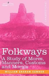 Folkways: A Study of Mores, Manners, Customs and Morals