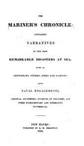 The Mariner's Chronicle: Containing Narratives of the Most Remarkable Disasters at Sea, Such as Shipwrecks, Storms, Fires, and Famines: Also Naval Engagements, Piratical Adventures, Incidents of Discovery, and Other Extraordinary and Interesting Occurrences