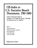 CIS Index to U S  Executive Branch Documents  1789 1909  Interior Department  Interstate Commerce Commission  Justice Department  Labor Department  Library of Congress  4 v   PDF
