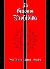 La Gnosis Prohibida: La Religión Prohibida, Gnosis y Alquimia y otros escritos antidemiúrgicos