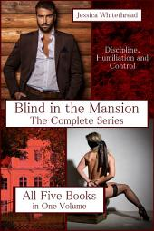 Blind in the Mansion: The Complete Series (Billionaire, BDSM, Erotic Romance)