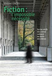 Fiction, l'impossible nécessité: Essai littéraire